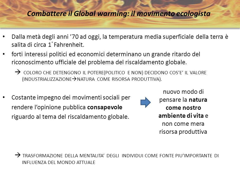 Combattere il Global warming: il movimento ecologista Dalla metà degli anni 70 ad oggi, la temperatura media superficiale della terra è salita di circ