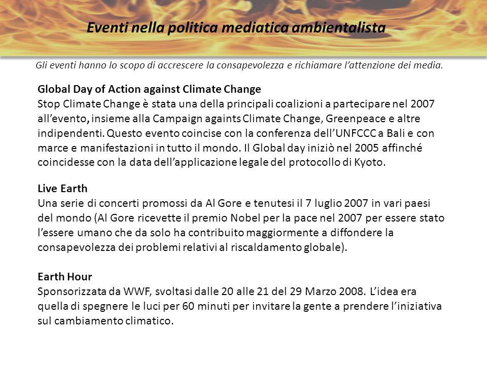 Eventi nella politica mediatica ambientalista Gli eventi hanno lo scopo di accrescere la consapevolezza e richiamare lattenzione dei media. Global Day