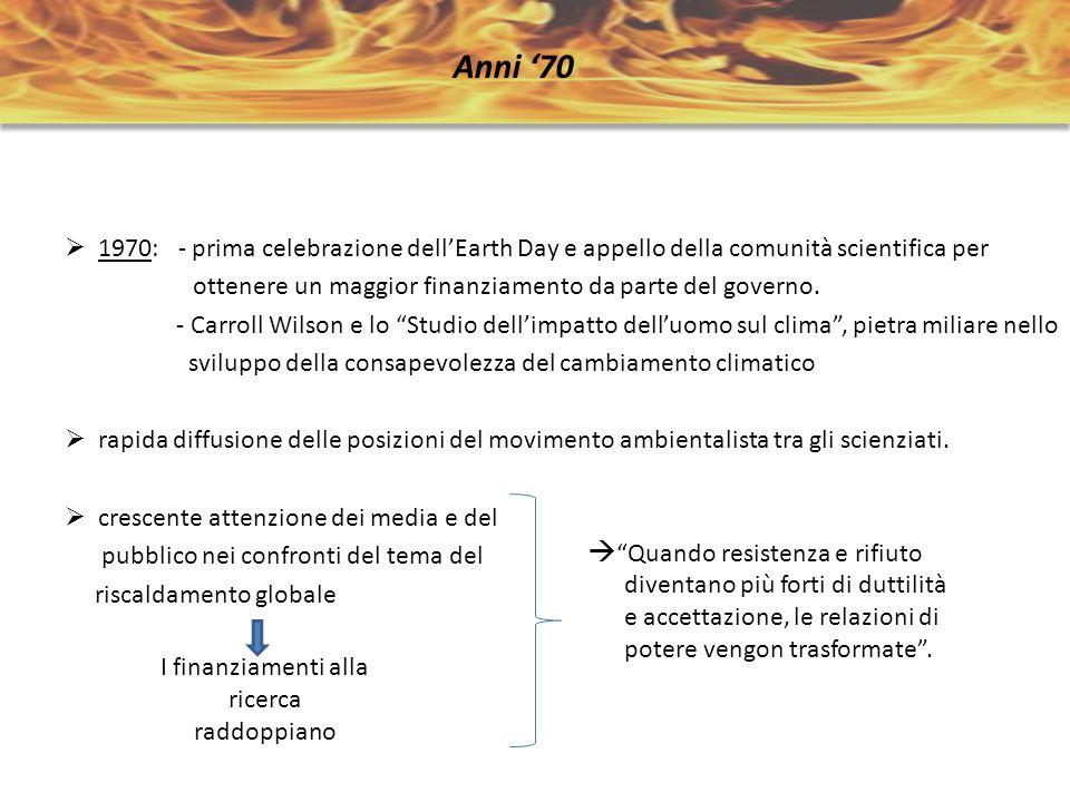 1970: - prima celebrazione dellEarth Day e appello della comunità scientifica per ottenere un maggior finanziamento da parte del governo. - Carroll Wi
