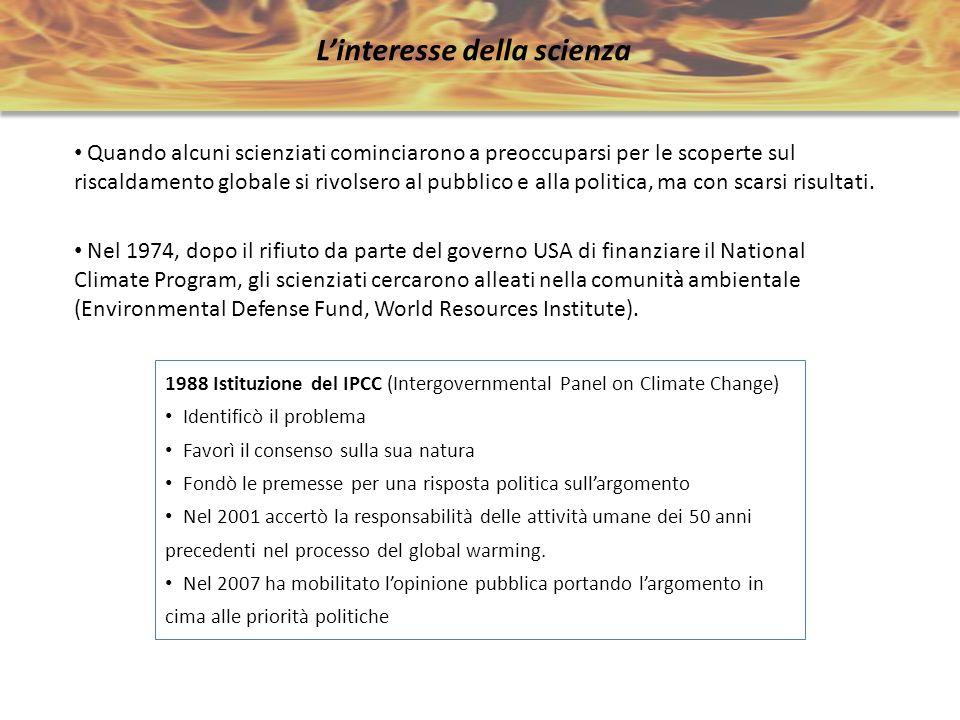 Linteresse della scienza Quando alcuni scienziati cominciarono a preoccuparsi per le scoperte sul riscaldamento globale si rivolsero al pubblico e all