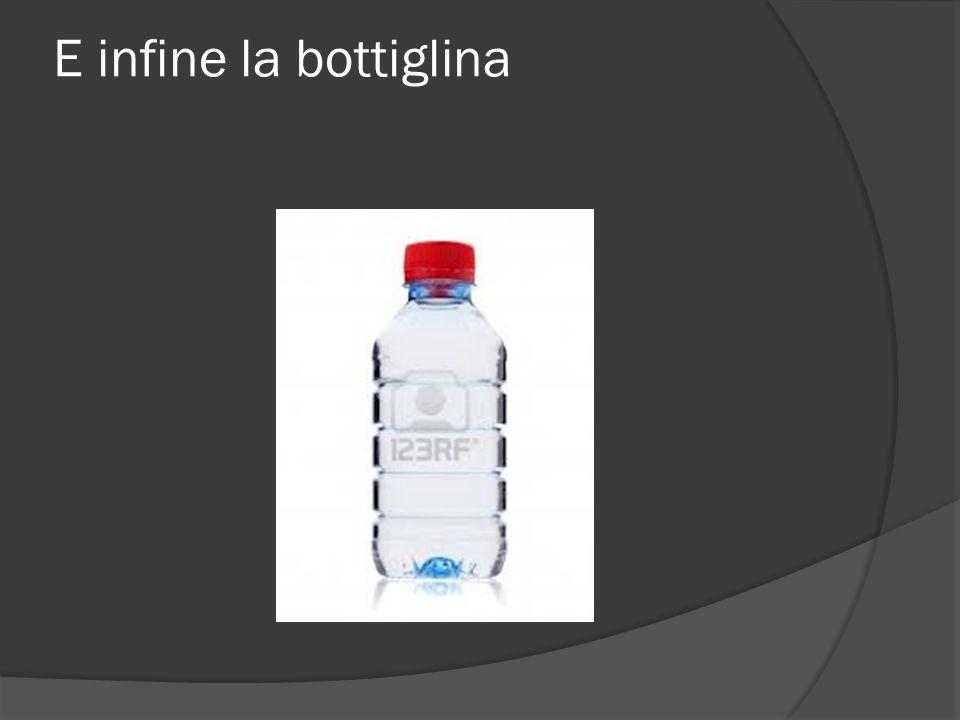 E infine la bottiglina