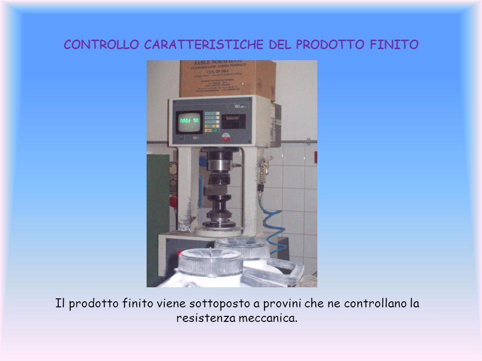 CONTROLLO CARATTERISTICHE DEL PRODOTTO FINITO Il prodotto finito viene sottoposto a provini che ne controllano la resistenza meccanica.