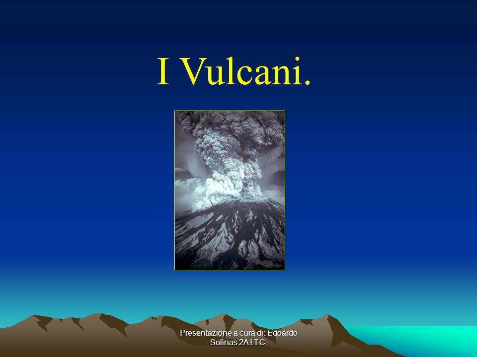 Presentazione a cura di: Edoardo Solinas 2A I.T.C. I Vulcani.