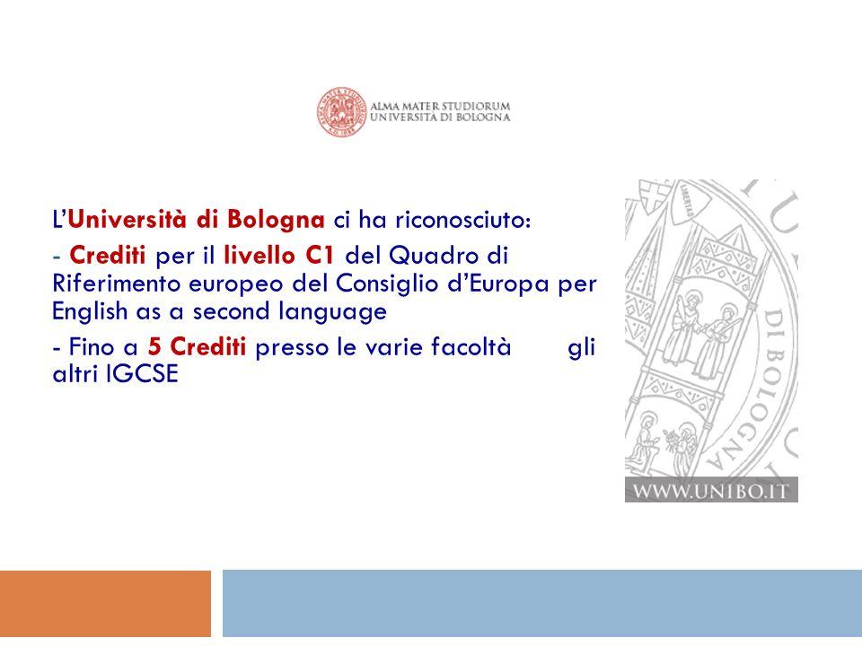 LUniversità di Bologna ci ha riconosciuto: - Crediti per il livello C1 del Quadro di Riferimento europeo del Consiglio dEuropa per English as a second