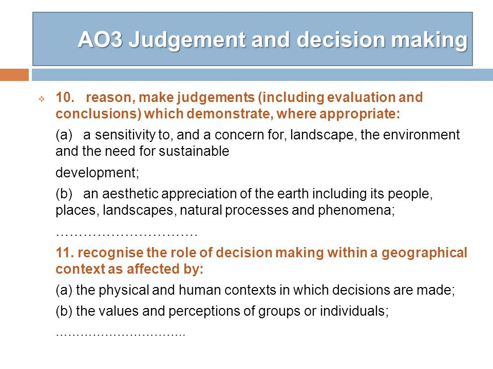 AO3 Judgement and decision making 10. reason, make judgements (including evaluation and conclusions) which demonstrate, where appropriate: (a) a sensi