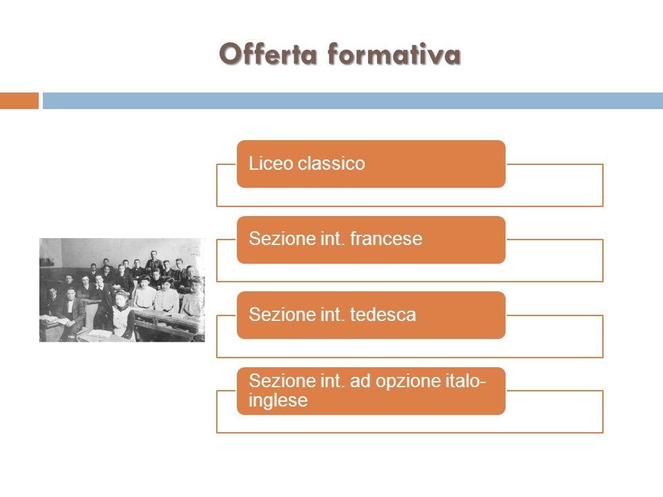 Offerta formativa Liceo classicoSezione int. franceseSezione int. tedesca Sezione int. ad opzione italo- inglese