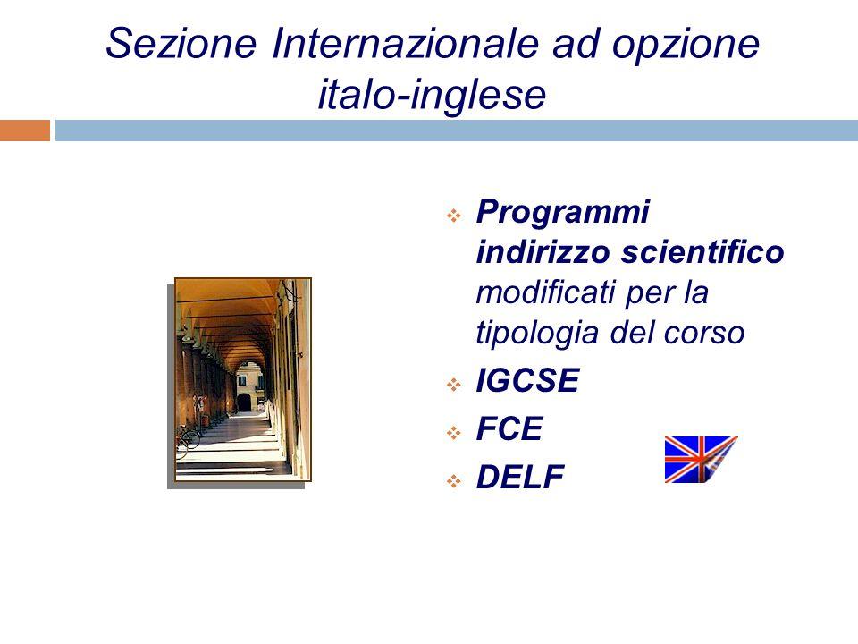 Sezione Internazionale ad opzione italo-inglese Programmi indirizzo scientifico modificati per la tipologia del corso IGCSE FCE DELF
