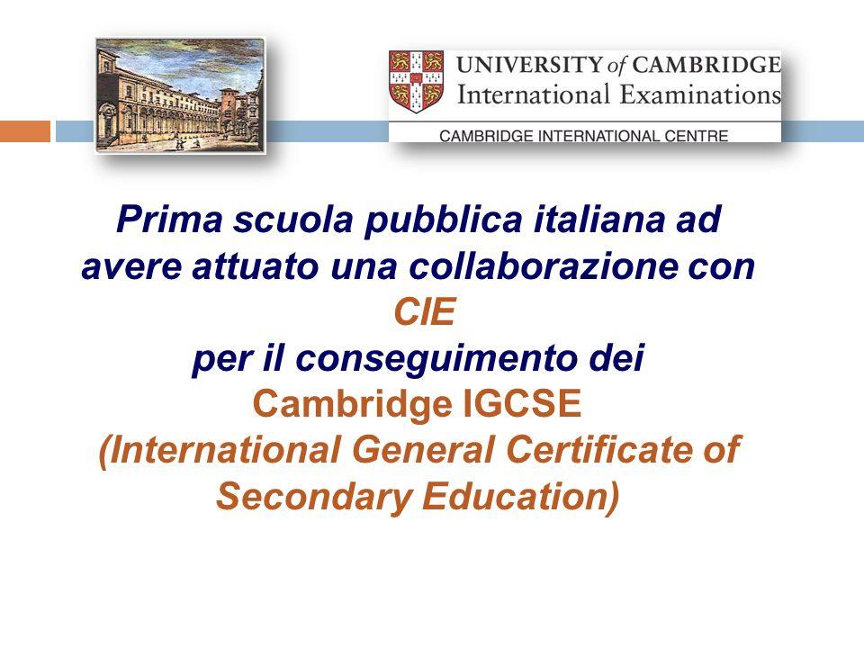 Prima scuola pubblica italiana ad avere attuato una collaborazione con CIE per il conseguimento dei Cambridge IGCSE (International General Certificate
