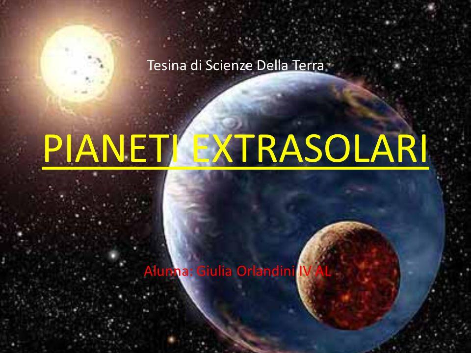 Tesina di Scienze Della Terra PIANETI EXTRASOLARI Alunna: Giulia Orlandini IV AL