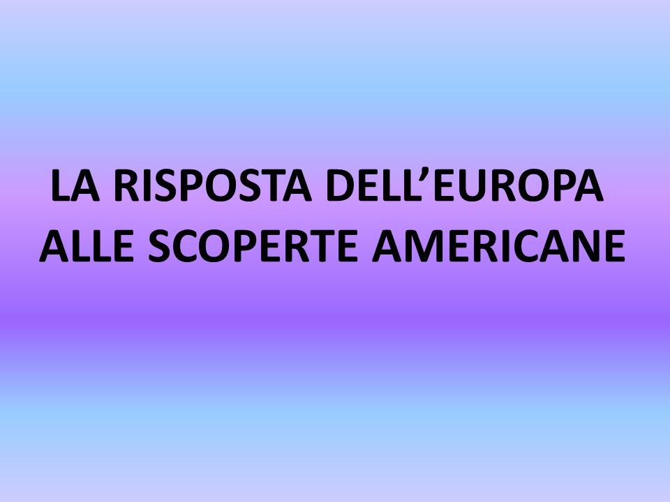 LA RISPOSTA DELLEUROPA ALLE SCOPERTE AMERICANE