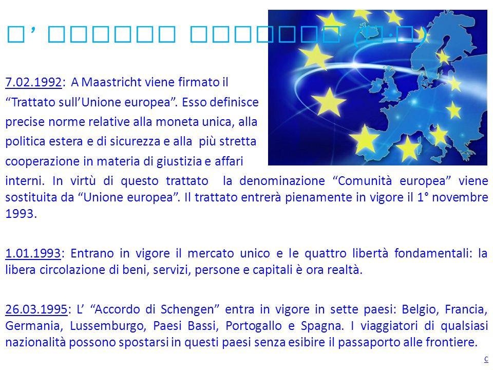 L Unione Europea ( U. E ) 7.02.1992: A Maastricht viene firmato il Trattato sullUnione europea. Esso definisce precise norme relative alla moneta unic