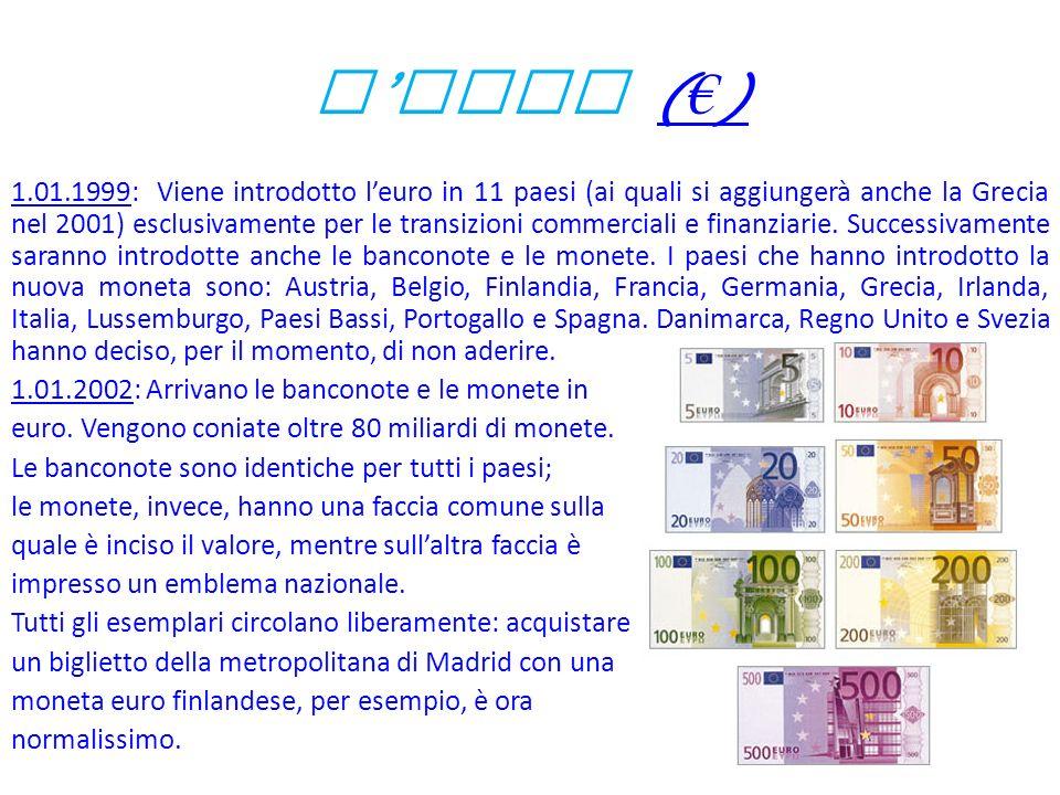 L Euro ( )( ) 1.01.1999: Viene introdotto leuro in 11 paesi (ai quali si aggiungerà anche la Grecia nel 2001) esclusivamente per le transizioni commerciali e finanziarie.