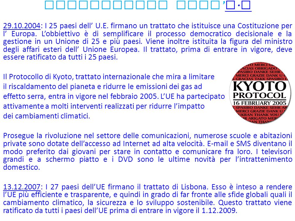 Innovazioni nell U. E U. E 29.10.2004: I 25 paesi dell U.E. firmano un trattato che istituisce una Costituzione per l Europa. Lobbiettivo è di semplif