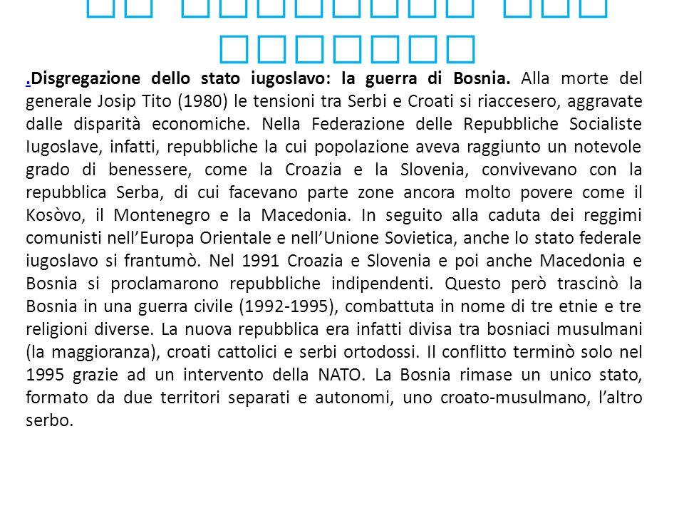 La tragedia dei Balcani..Disgregazione dello stato iugoslavo: la guerra di Bosnia. Alla morte del generale Josip Tito (1980) le tensioni tra Serbi e C