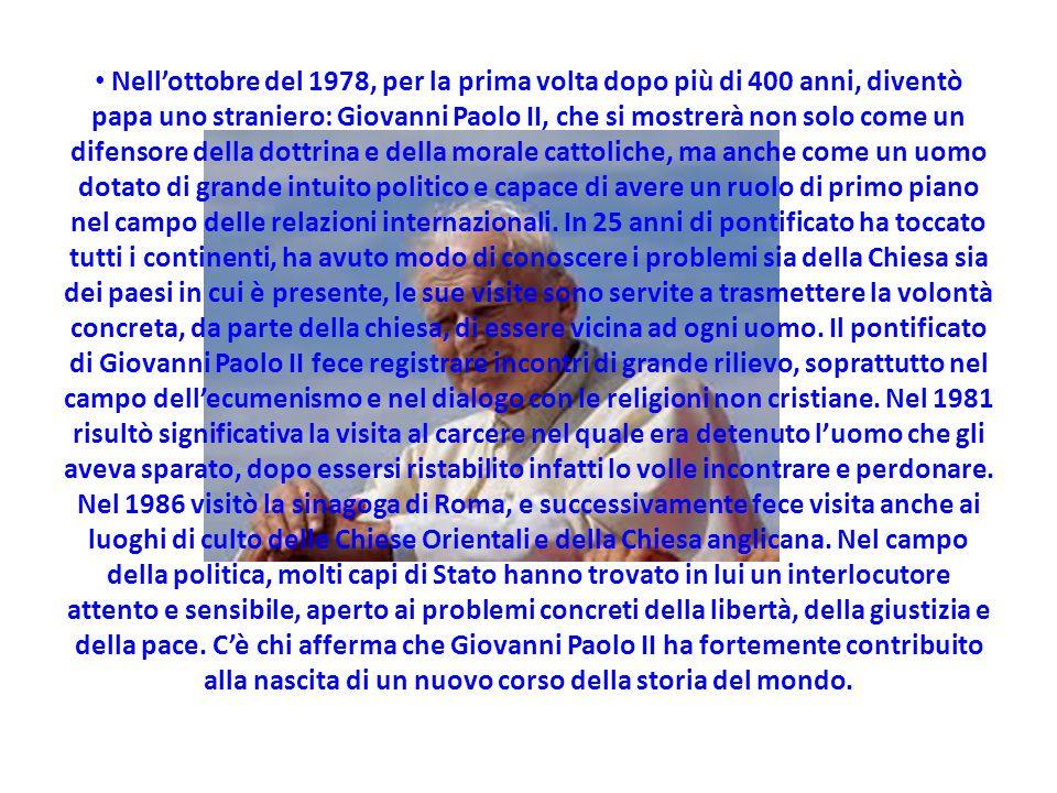 Nellottobre del 1978, per la prima volta dopo più di 400 anni, diventò papa uno straniero: Giovanni Paolo II, che si mostrerà non solo come un difensore della dottrina e della morale cattoliche, ma anche come un uomo dotato di grande intuito politico e capace di avere un ruolo di primo piano nel campo delle relazioni internazionali.