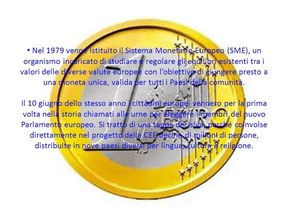 Nel 1979 venne istituito il Sistema Monetario Europeo (SME), un organismo incaricato di studiare e regolare gli equilibri esistenti tra i valori delle diverse valute europee con lobiettivo di giungere presto a una moneta unica, valida per tutti i Paesi della comunità.