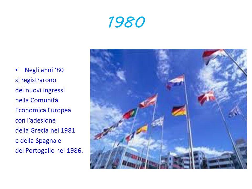1980 Negli anni 80 si registrarono dei nuovi ingressi nella Comunità Economica Europea con ladesione della Grecia nel 1981 e della Spagna e del Portog