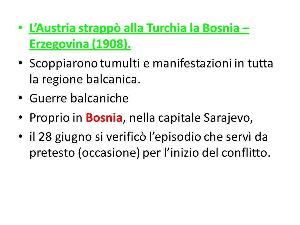 LAustria strappò alla Turchia la Bosnia – Erzegovina (1908). Scoppiarono tumulti e manifestazioni in tutta la regione balcanica. Guerre balcaniche Pro