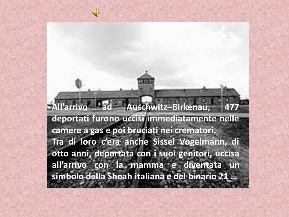 Allarrivo ad Auschwitz–Birkenau, 477 deportati furono uccisi immediatamente nelle camere a gas e poi bruciati nei crematori. Tra di loro cera anche Si