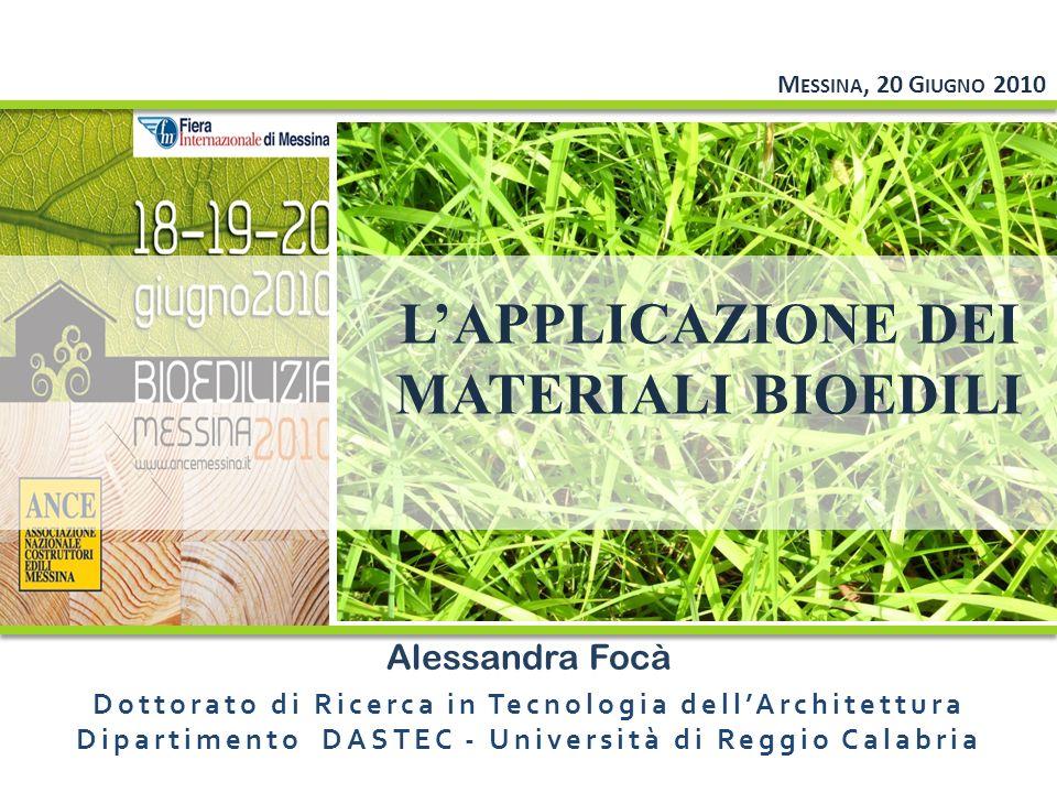 M ESSINA, 20 G IUGNO 2010 Alessandra Focà Dottorato di Ricerca in Tecnologia dellArchitettura Dipartimento DASTEC - Università di Reggio Calabria LAPPLICAZIONE DEI MATERIALI BIOEDILI