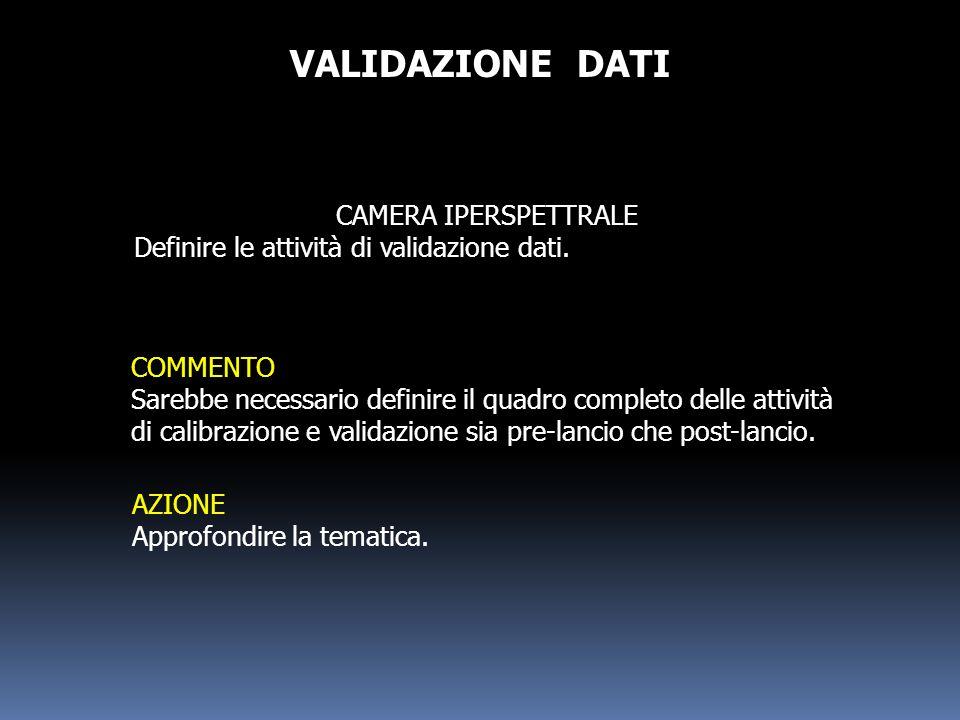 VALIDAZIONE DATI CAMERA IPERSPETTRALE Definire le attività di validazione dati. COMMENTO Sarebbe necessario definire il quadro completo delle attività