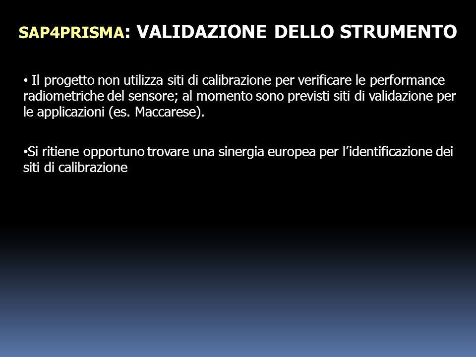 SAP4PRISMA : VALIDAZIONE DELLO STRUMENTO Il progetto non utilizza siti di calibrazione per verificare le performance radiometriche del sensore; al mom