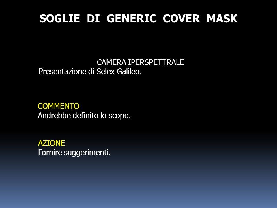 SOGLIE DI GENERIC COVER MASK CAMERA IPERSPETTRALE Presentazione di Selex Galileo. COMMENTO Andrebbe definito lo scopo. AZIONE Fornire suggerimenti.