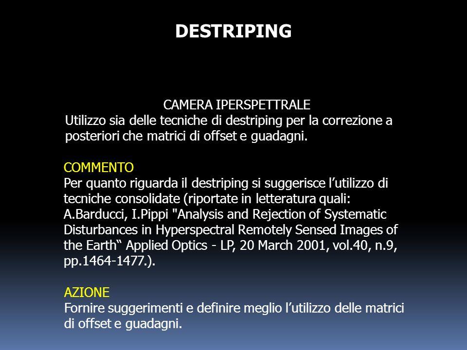 DESTRIPING CAMERA IPERSPETTRALE Utilizzo sia delle tecniche di destriping per la correzione a posteriori che matrici di offset e guadagni. COMMENTO Pe