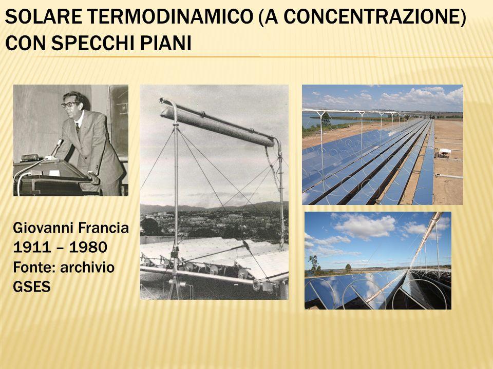 SOLARE TERMODINAMICO (A CONCENTRAZIONE) CON SPECCHI PIANI Giovanni Francia 1911 – 1980 Fonte: archivio GSES