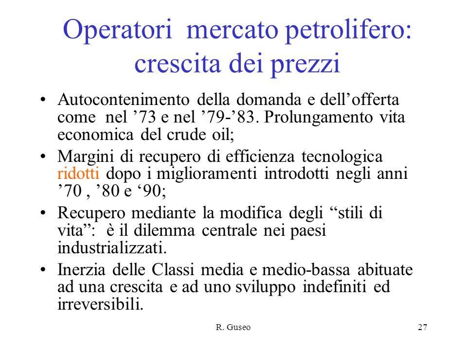R. Guseo27 Operatori mercato petrolifero: crescita dei prezzi Autocontenimento della domanda e dellofferta come nel 73 e nel 79-83. Prolungamento vita