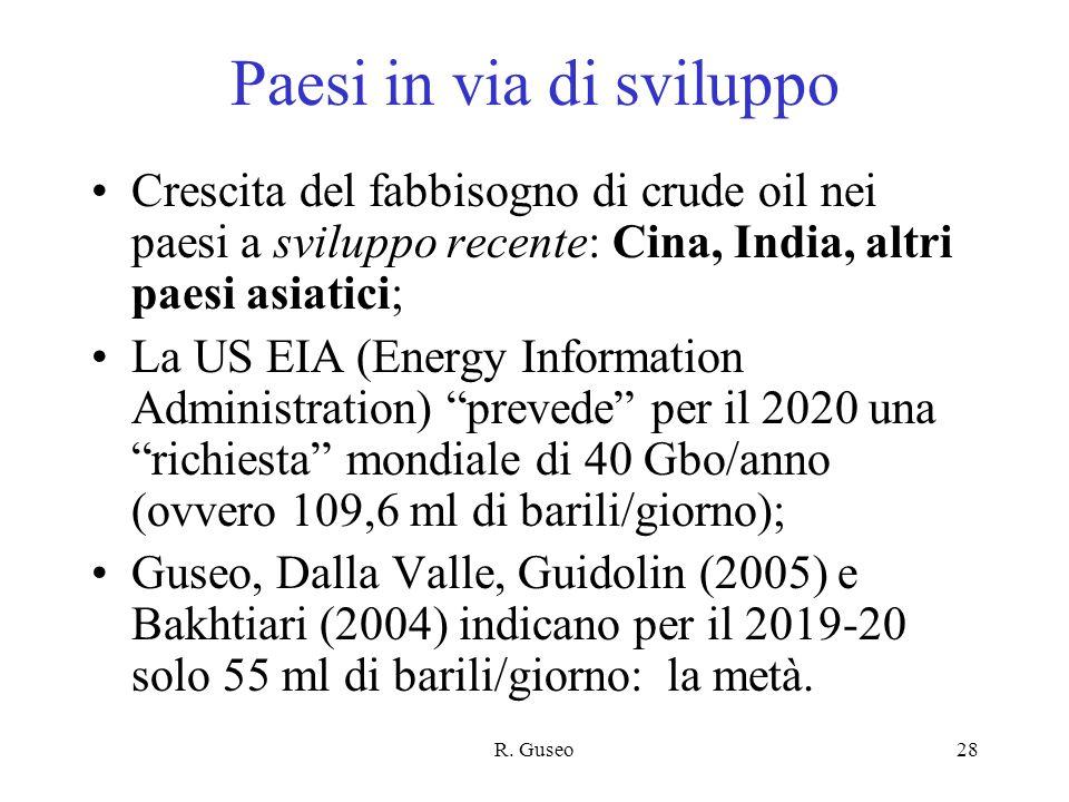 R. Guseo28 Paesi in via di sviluppo Crescita del fabbisogno di crude oil nei paesi a sviluppo recente: Cina, India, altri paesi asiatici; La US EIA (E