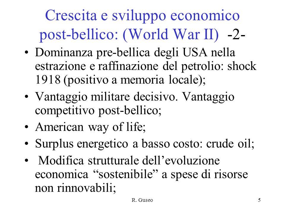 R. Guseo5 Crescita e sviluppo economico post-bellico: (World War II) -2- Dominanza pre-bellica degli USA nella estrazione e raffinazione del petrolio: