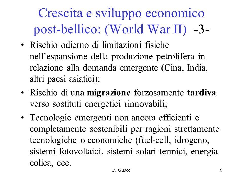 R. Guseo6 Crescita e sviluppo economico post-bellico: (World War II) -3- Rischio odierno di limitazioni fisiche nellespansione della produzione petrol