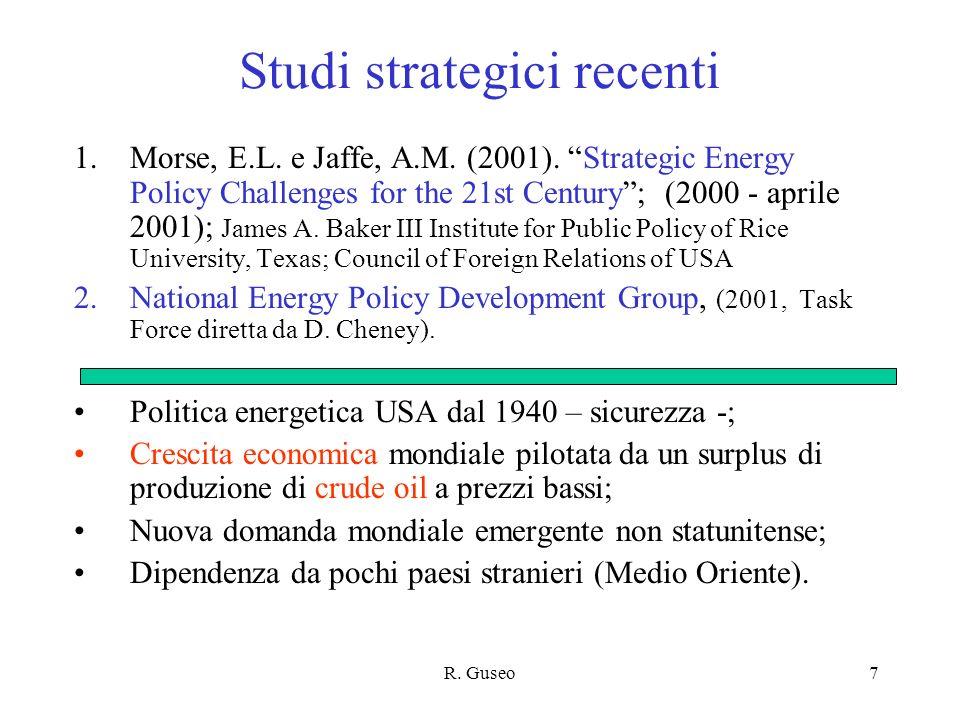 R. Guseo7 Studi strategici recenti 1.Morse, E.L. e Jaffe, A.M. (2001). Strategic Energy Policy Challenges for the 21st Century; (2000 - aprile 2001);