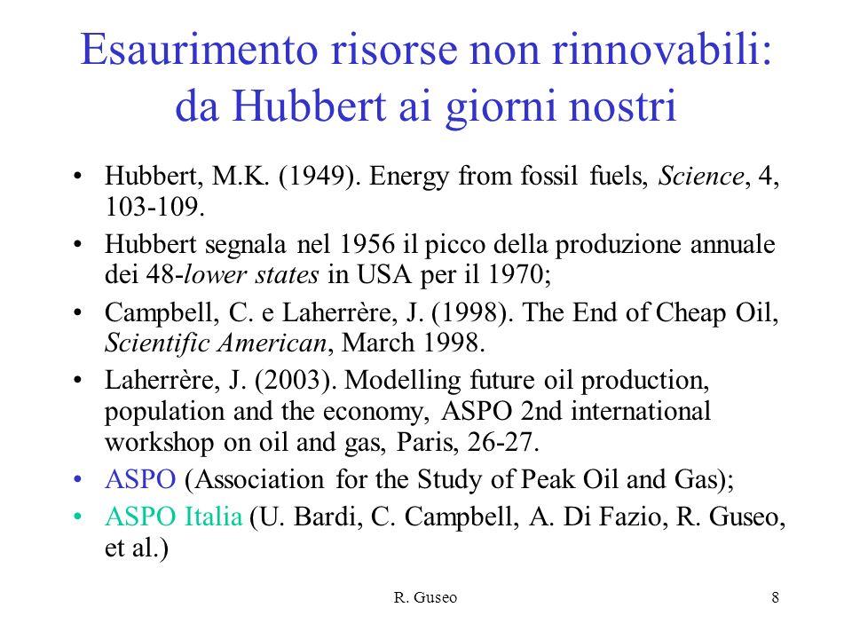R. Guseo8 Esaurimento risorse non rinnovabili: da Hubbert ai giorni nostri Hubbert, M.K. (1949). Energy from fossil fuels, Science, 4, 103-109. Hubber