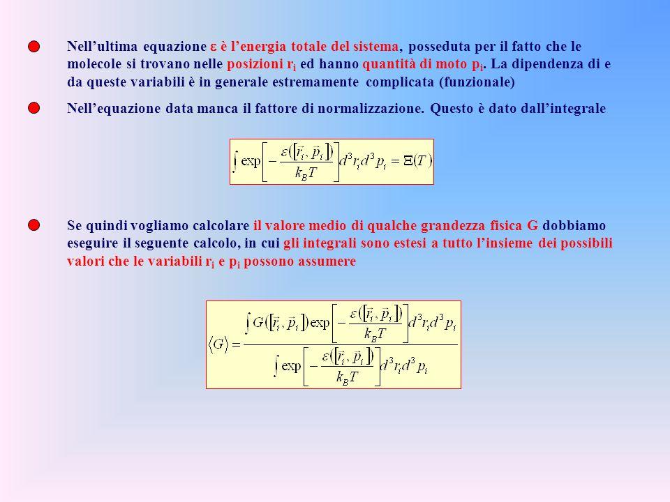 Nellultima equazione è lenergia totale del sistema, posseduta per il fatto che le molecole si trovano nelle posizioni r i ed hanno quantità di moto p i.