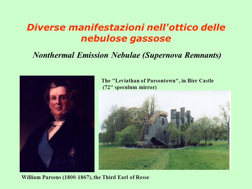 Diverse manifestazioni nell'ottico delle nebulose gassose Nonthermal Emission Nebulae (Supernova Remnants) William Parsons (1800-1867), the Third Earl