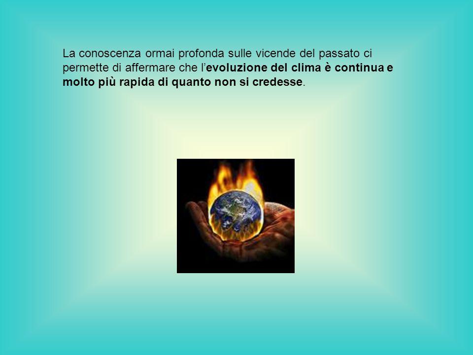 La conoscenza ormai profonda sulle vicende del passato ci permette di affermare che levoluzione del clima è continua e molto più rapida di quanto non