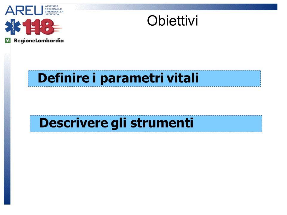 Obiettivi Definire i parametri vitali Descrivere gli strumenti
