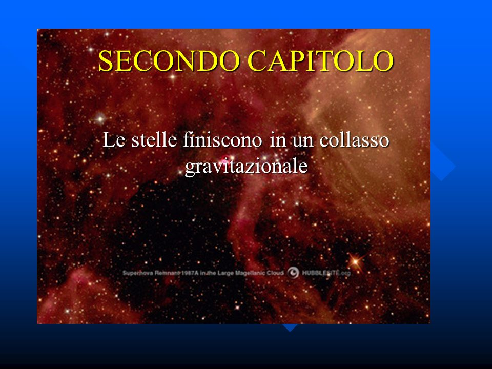 SECONDO CAPITOLO Le stelle finiscono in un collasso gravitazionale