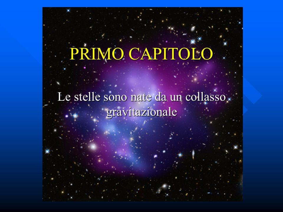 PRIMO CAPITOLO Le stelle sono nate da un collasso gravitazionale
