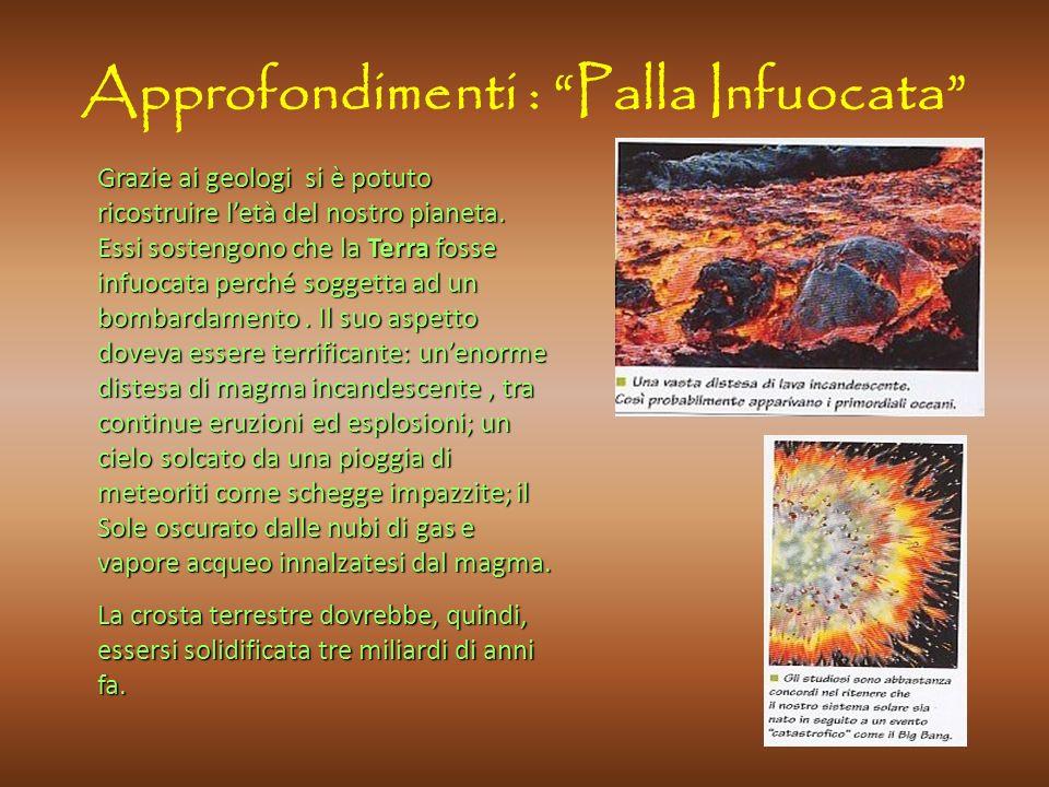 Approfondimenti : Palla Infuocata Grazie ai geologi si è potuto ricostruire letà del nostro pianeta.