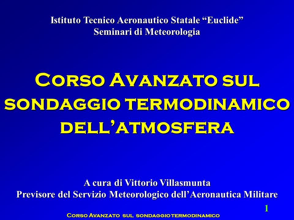 Corso Avanzato sul sondaggio termodinamico 1 Istituto Tecnico Aeronautico Statale Euclide Seminari di Meteorologia A cura di Vittorio Villasmunta Prev