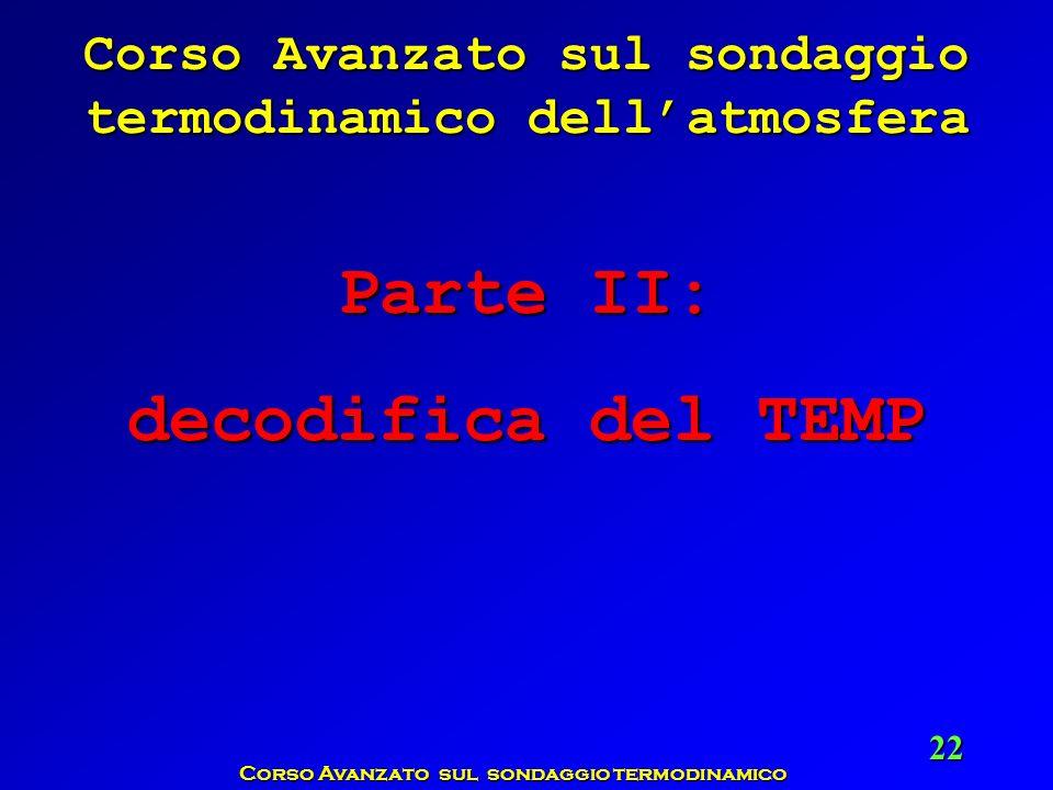 Corso Avanzato sul sondaggio termodinamico 22 Corso Avanzato sul sondaggio termodinamico dellatmosfera Parte II: decodifica del TEMP