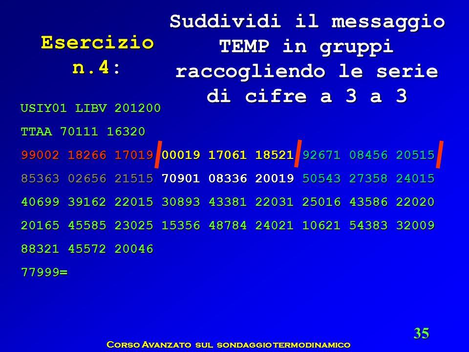 Corso Avanzato sul sondaggio termodinamico 35 Esercizio n.4: Suddividi il messaggio TEMP in gruppi raccogliendo le serie di cifre a 3 a 3 USIY01 LIBV
