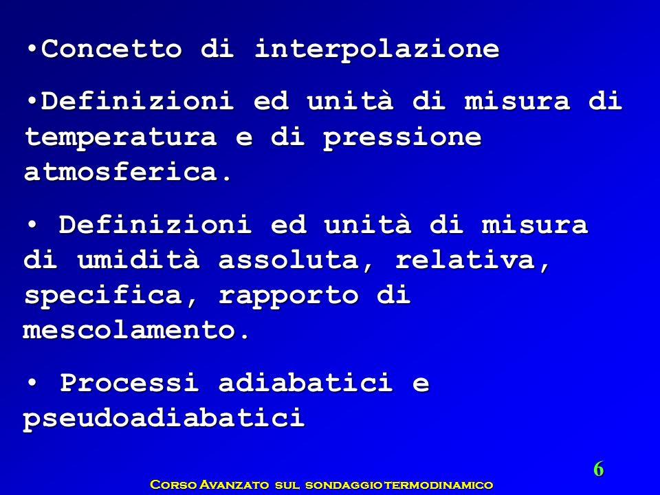 Corso Avanzato sul sondaggio termodinamico 6 Concetto di interpolazioneConcetto di interpolazione Definizioni ed unità di misura di temperatura e di p