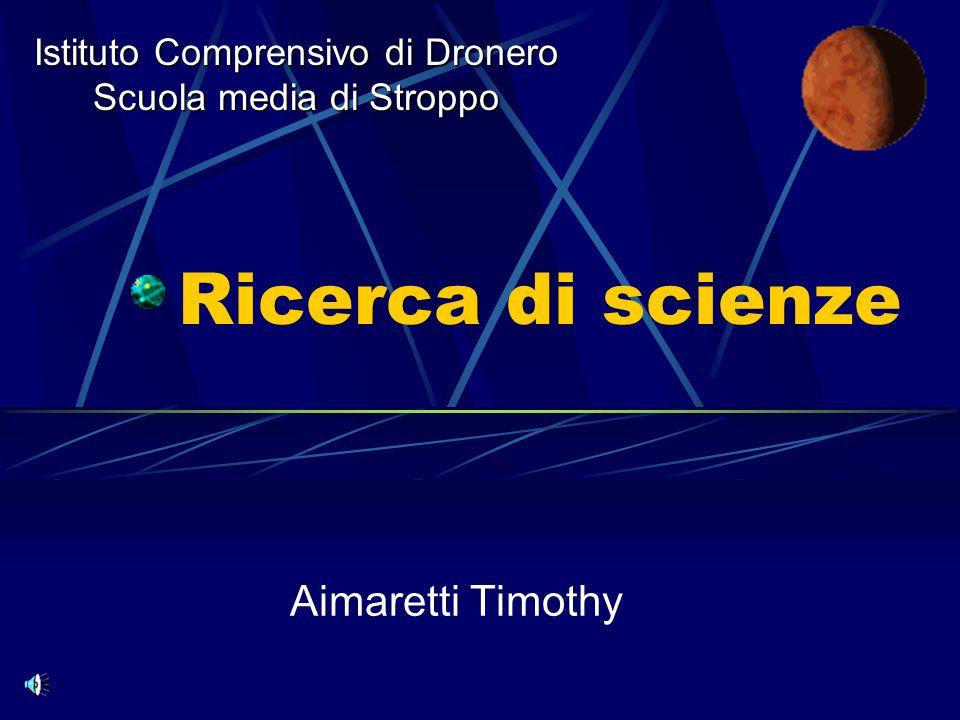 Ricerca di scienze Aimaretti Timothy Istituto Comprensivo di Dronero Scuola media di Stroppo