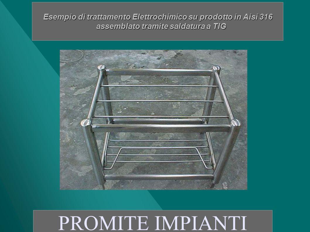 Esempio di trattamento Elettrochimico su prodotto in Aisi 316 assemblato tramite saldatura a TIG PROMITE IMPIANTI