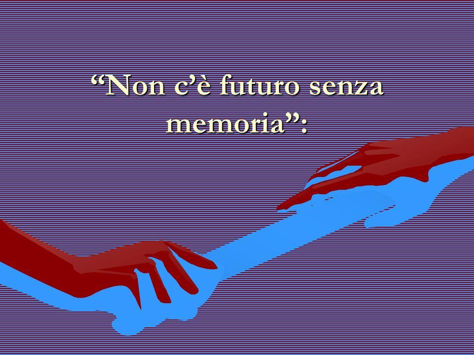 Non cè futuro senza memoria:
