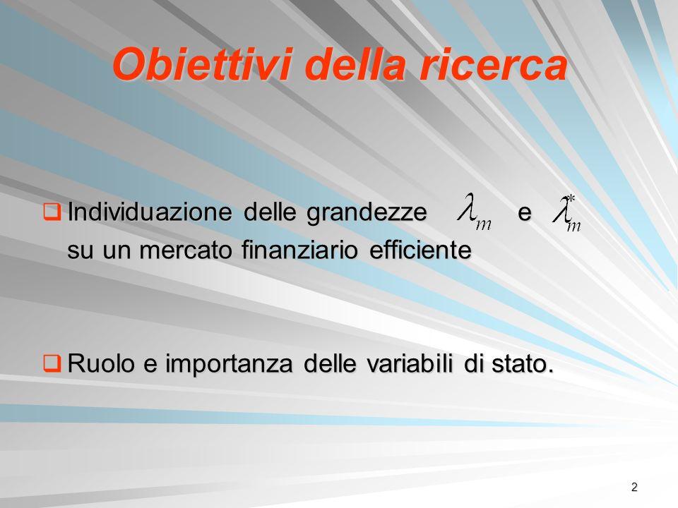 2 Obiettivi della ricerca Individuazione delle grandezze e Individuazione delle grandezze e su un mercato finanziario efficiente su un mercato finanzi